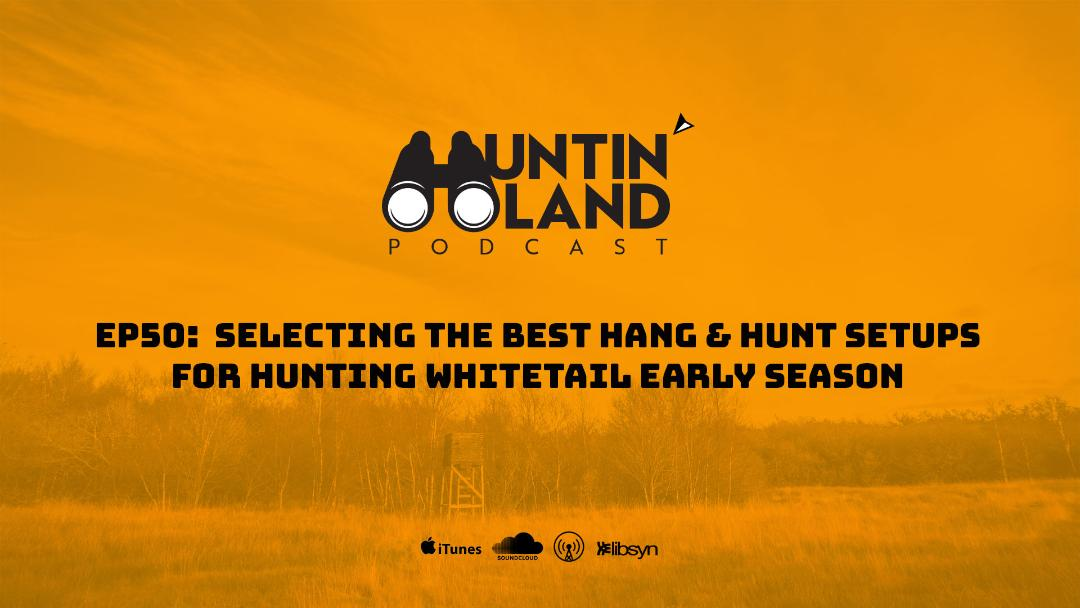 Selecting the Best Hang and Hunt Setups for Hunting Whitetail Early Season