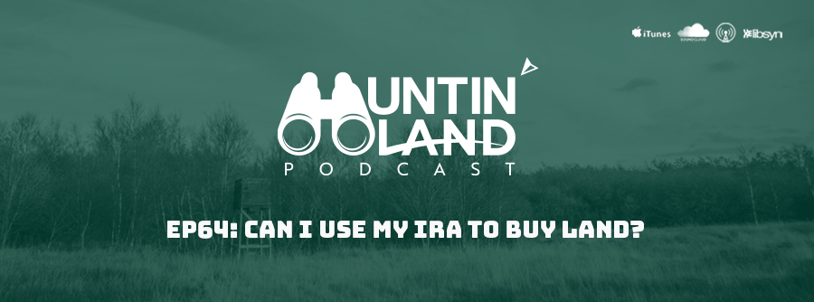 Huntin Land Episode 64 Can I Use My IRA To Buy Land?