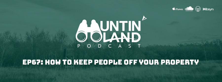 Ep: 67 How to Keep People Off Your Property