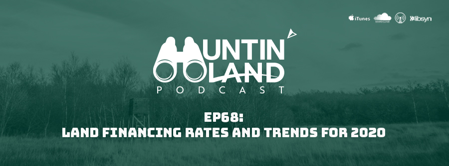 Episode 68: Land Financing Rates and Trends For 2020