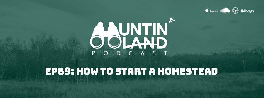 Episode 69 Huntin Land Podcast how to start a homestead