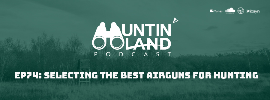 Ep 74: Selecting The Best Airguns For Hunting