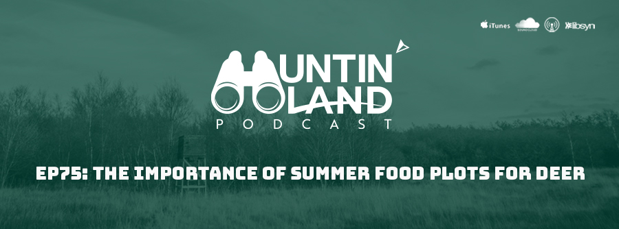 Ep.75 The Importance Of Summer Food Plots For Deer
