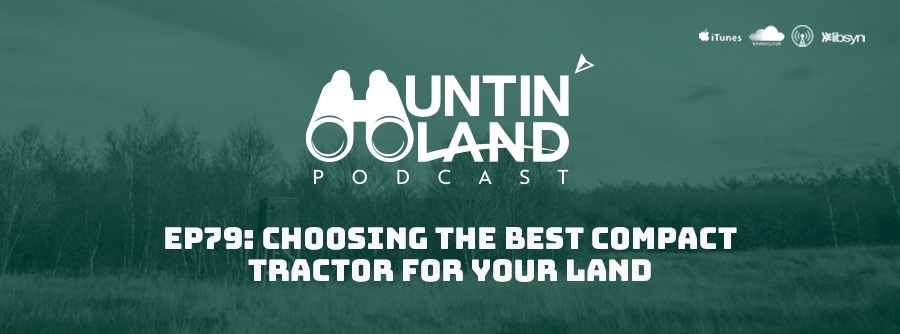 Ep 79 Choosing The Best Compact Tractor For Your Land