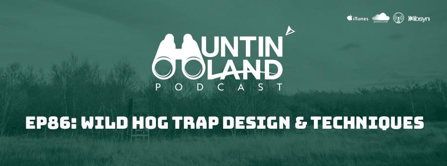 Ep 86 Wild Hog Trap Design and Techniques