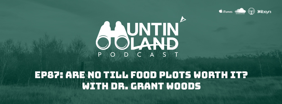 Ep 87: Are No Till Food Plots Worth It? With Dr. Grant Woods