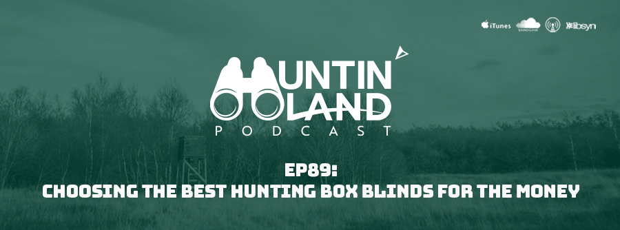 Ep89: Choosing The Best Hunting Box Blinds For The Money