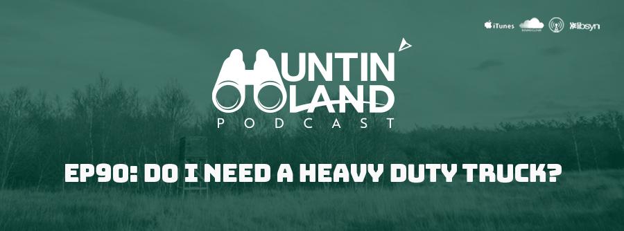 HLP Ep 90: Do I Need A Heavy Duty Truck