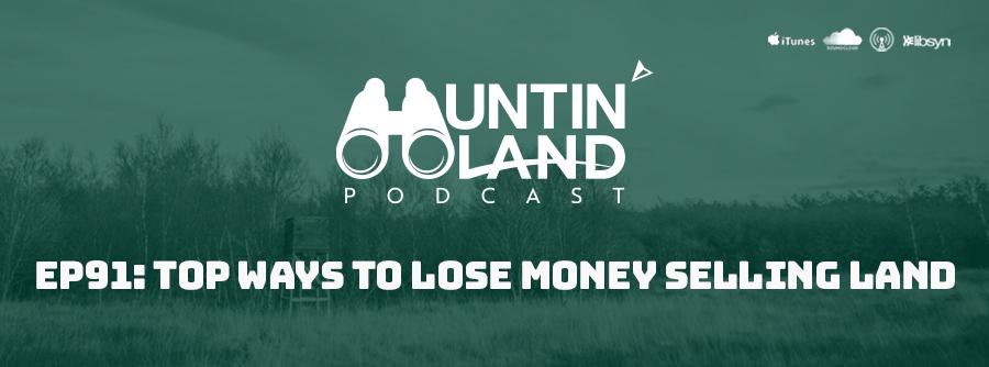 Ep 91: Top Ways To Lose Money Selling Land